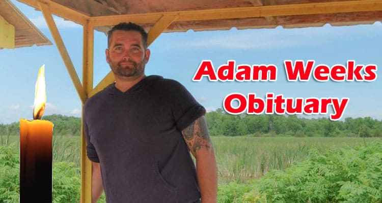 Adam Weeks Obituary Updated 2020