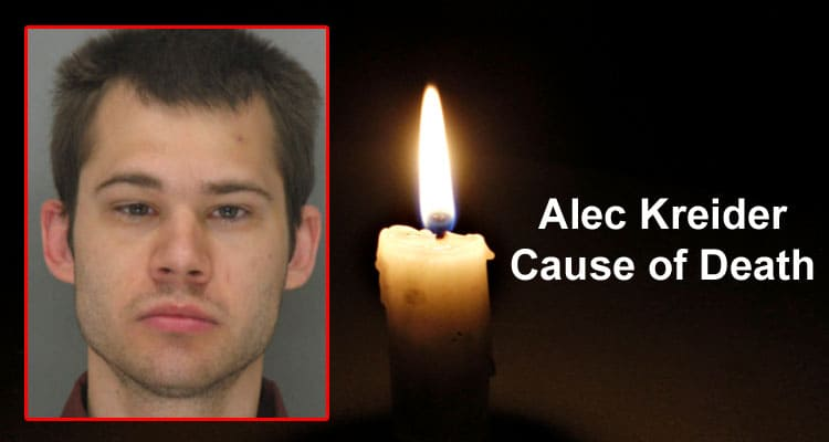 Alec Kreider Cause Of Death Updated 2020