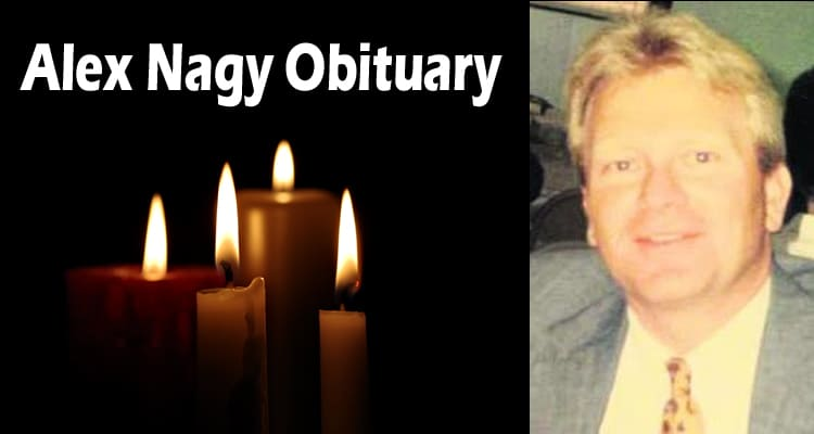 Alex Nagy Obituary Updated 2020