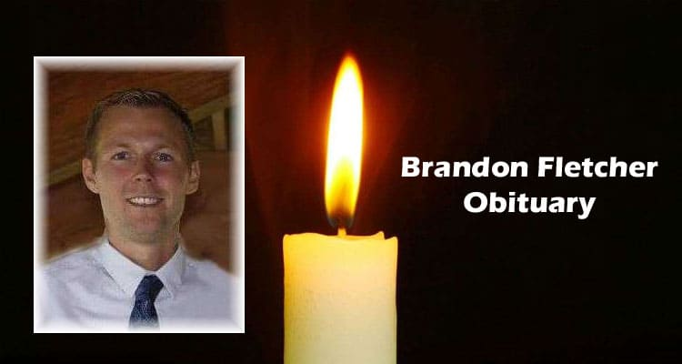 Brandon Fletcher Obituary Updated 2020