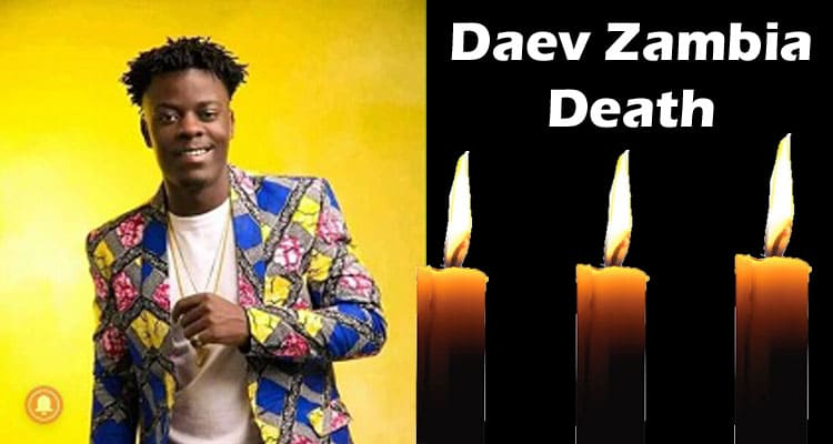 Daev Zambia Death Updated 2020