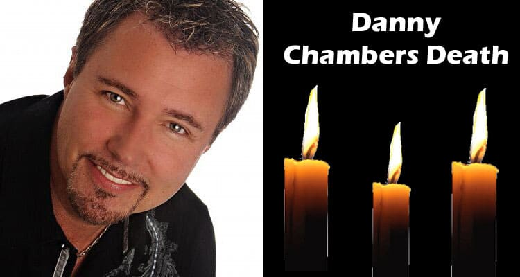 Danny Chambers Death Updated 2020