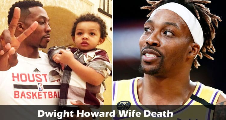 Dwight Howard Wife Death Updated 2020