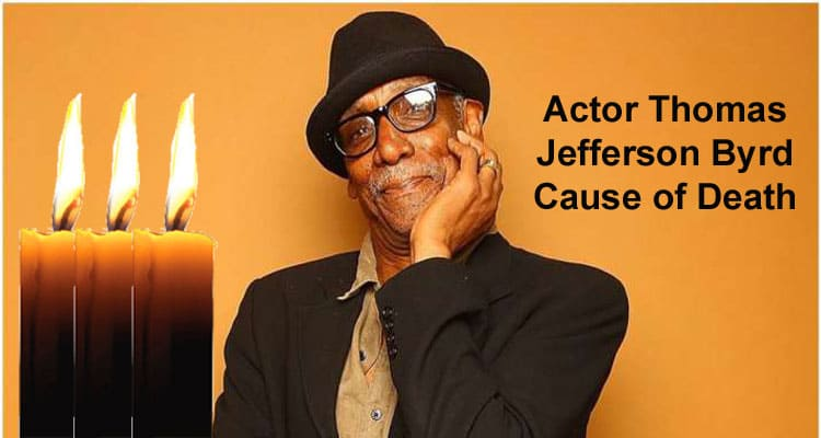 Actor Thomas Jefferson Byrd Cause of Death Updated 2020