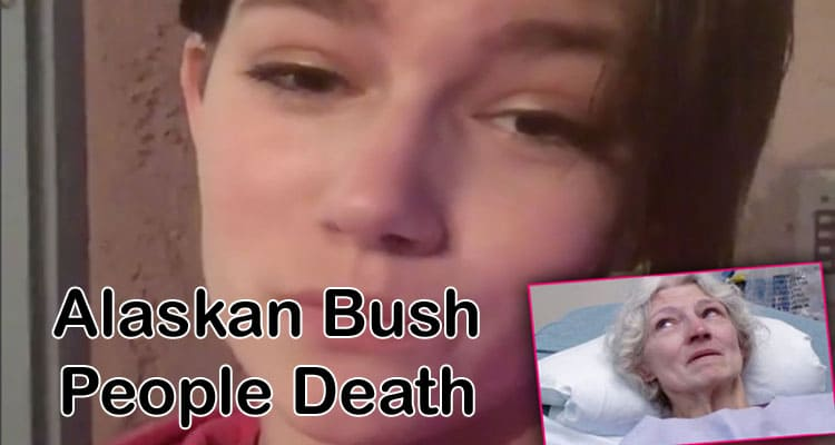 Alaskan Bush People Death Updated 2020