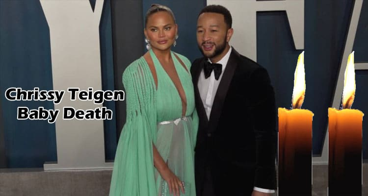 Chrissy Teigen Baby Death Updated 2020
