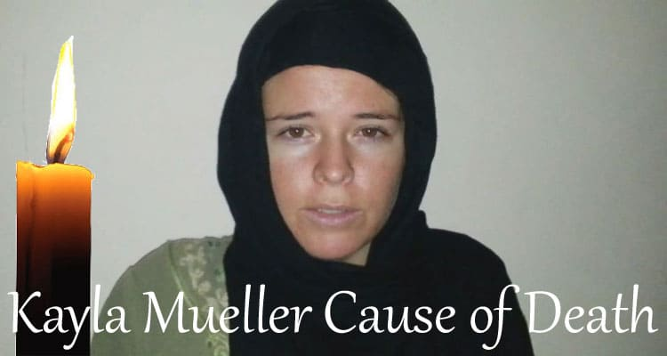 Kayla Mueller Cause of Death Updated 2020