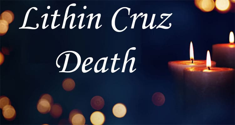 Lithin Cruz Death Updated 2020